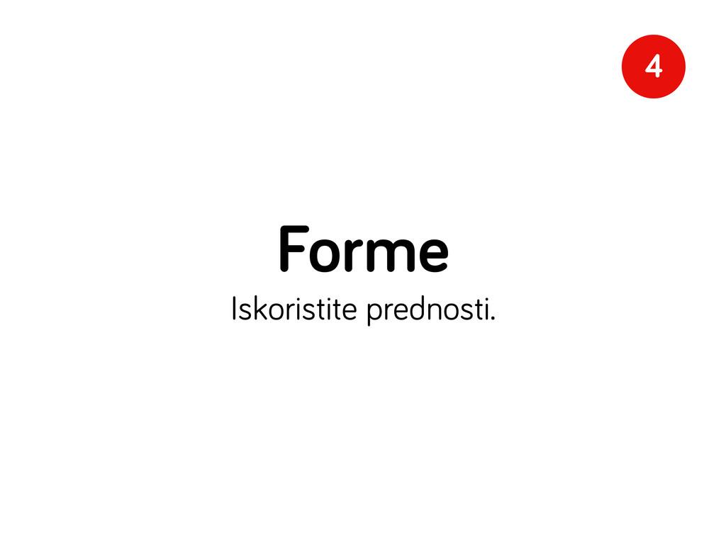 Forme Iskoristite prednosti. 4
