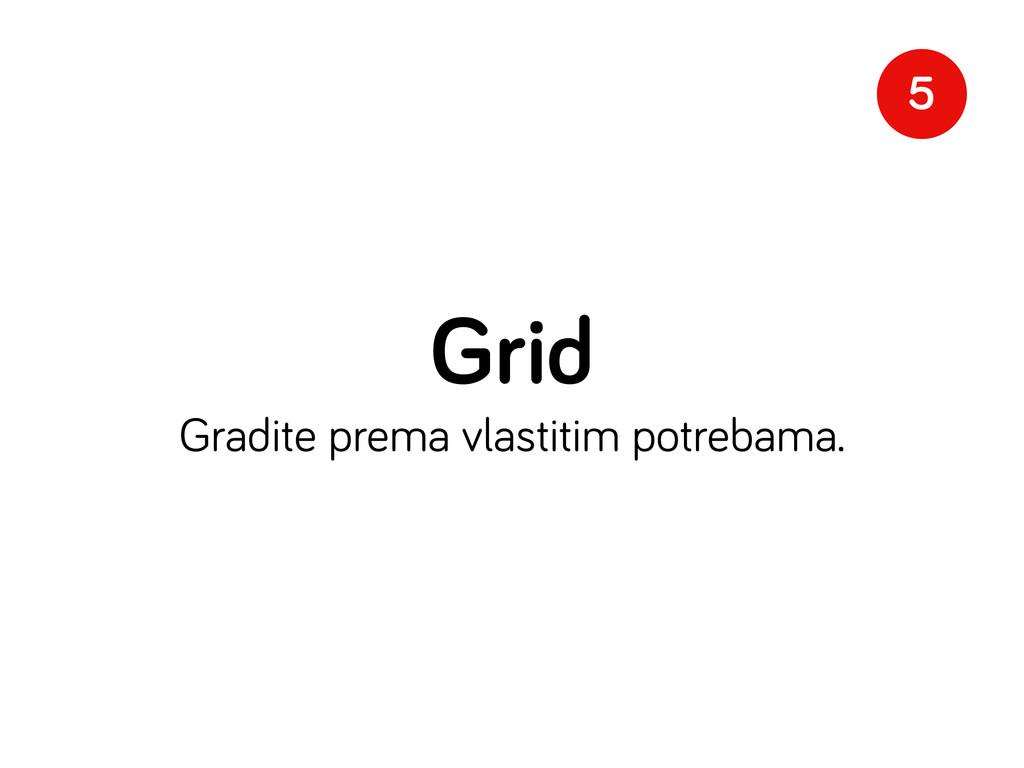 Grid Gradite prema vlastitim potrebama. 5