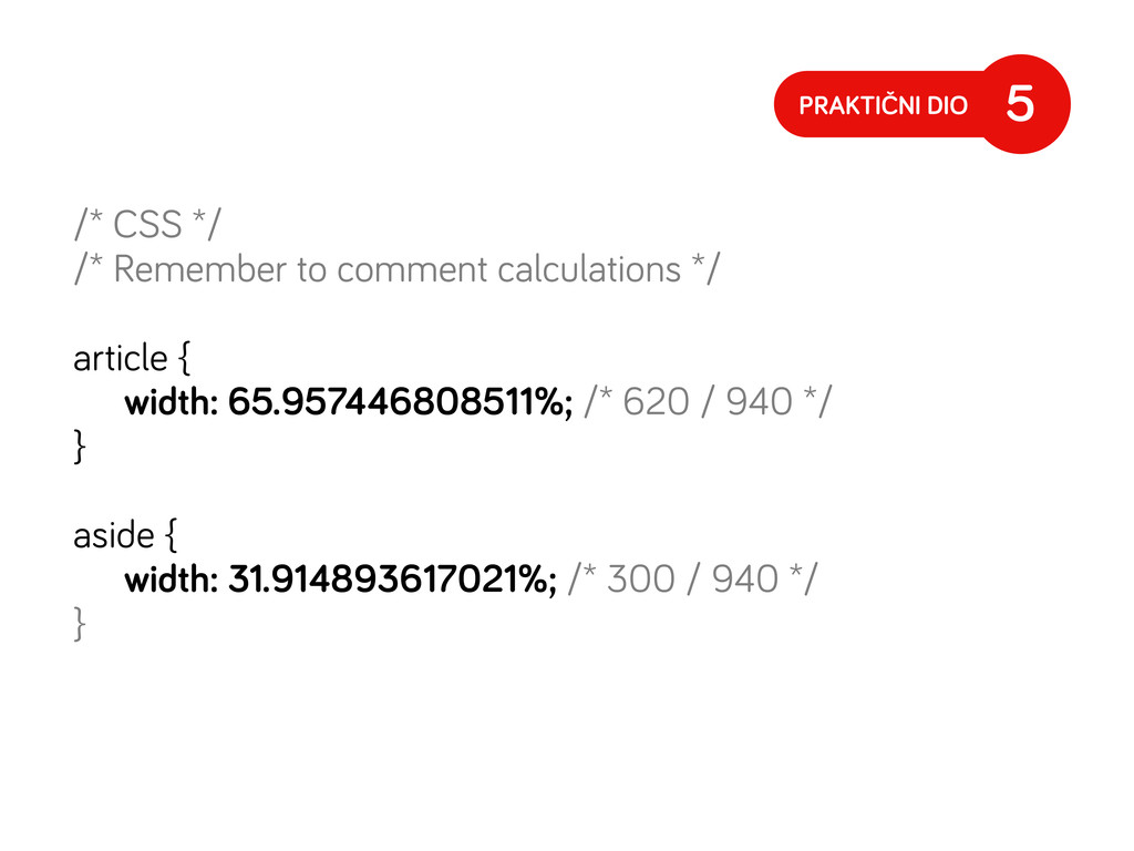 /* CSS */ /* Remember to comment calculations *...