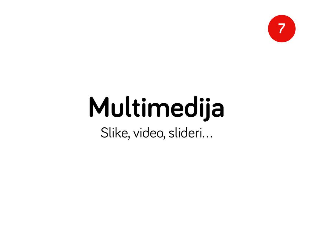 Multimedija Slike, video, slideri… 7