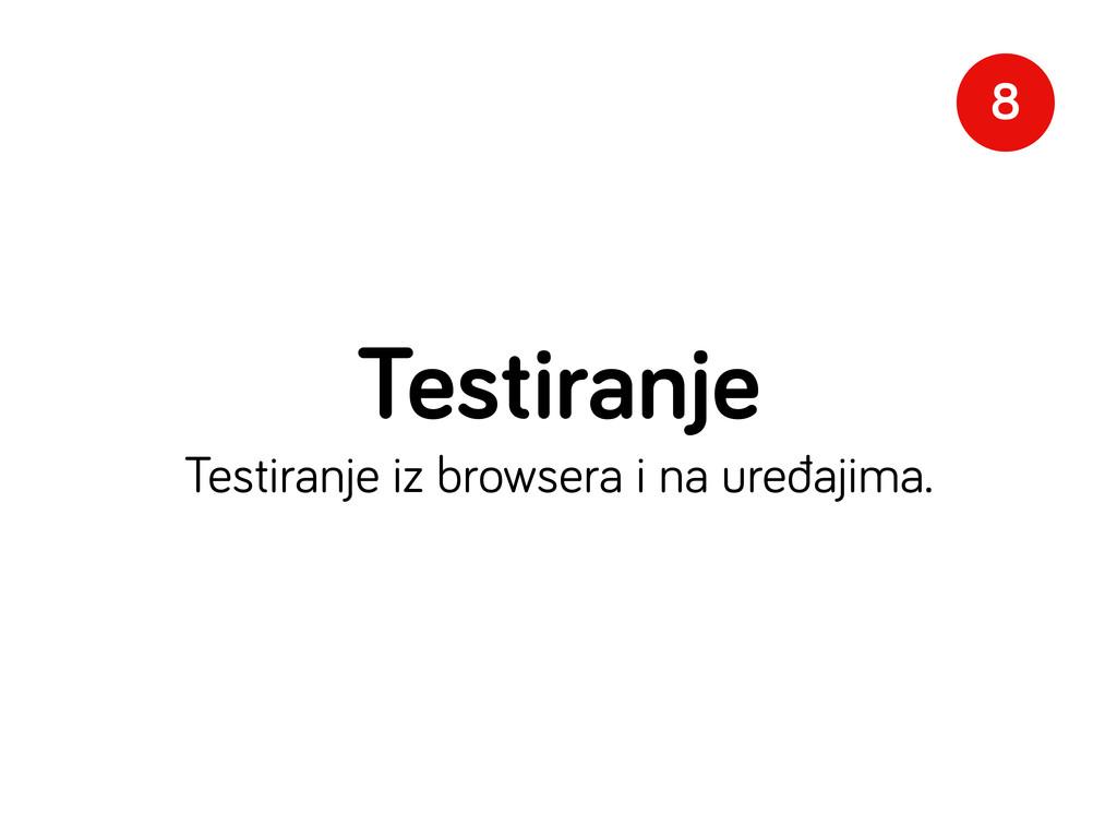 Testiranje Testiranje iz browsera i na uređajim...