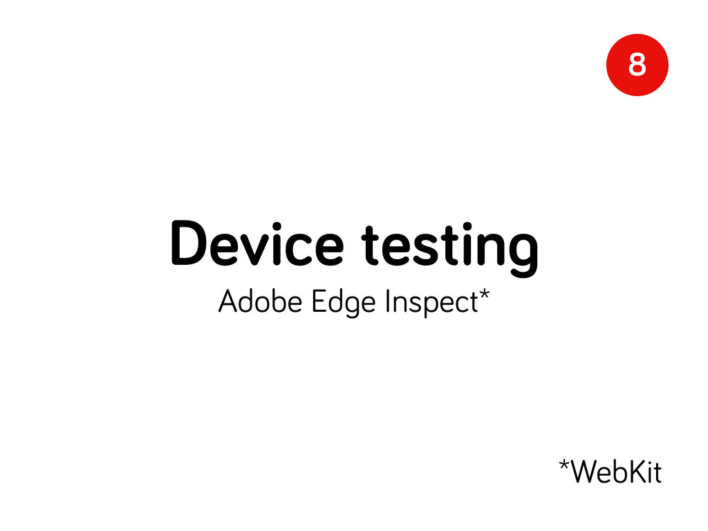 Device testin Adobe Ed e Inspect* 8 *WebKit