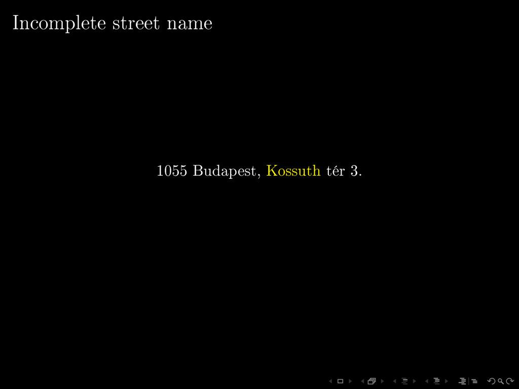 Incomplete street name 1055 Budapest, Kossuth t...