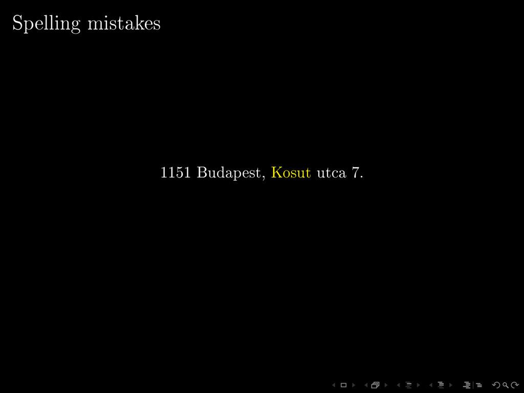 Spelling mistakes 1151 Budapest, Kosut utca 7.