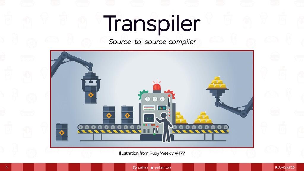 palkan_tula palkan RubyKaigi'20 Transpiler 3 Il...