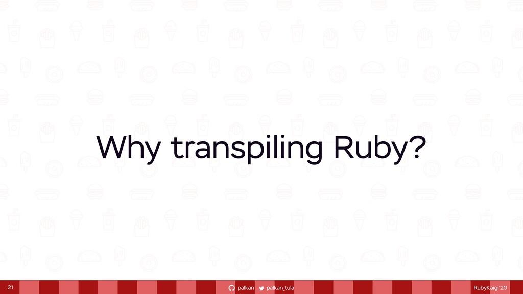 palkan_tula palkan RubyKaigi'20 Why transpiling...
