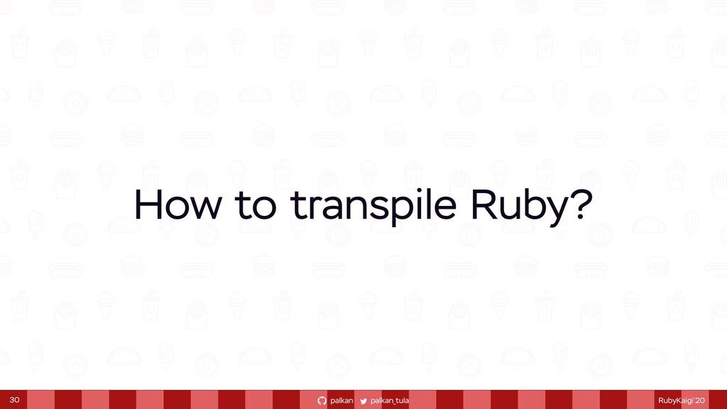 palkan_tula palkan RubyKaigi'20 How to transpil...