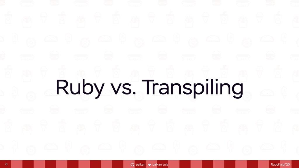palkan_tula palkan RubyKaigi'20 6 Ruby vs. Tran...
