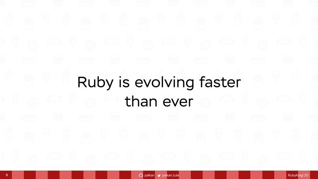 palkan_tula palkan RubyKaigi'20 Ruby is evolvin...