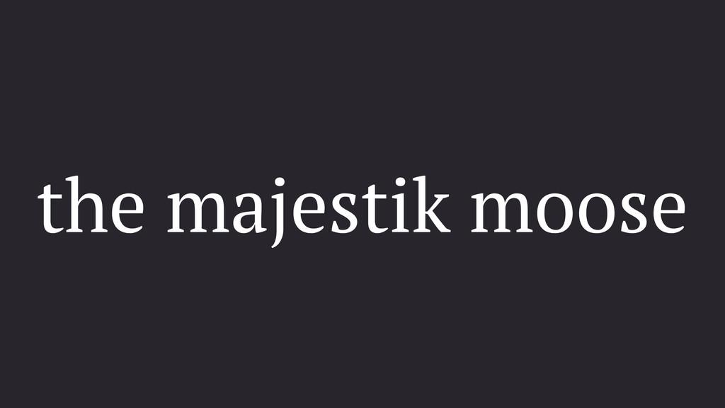 the majestik moose