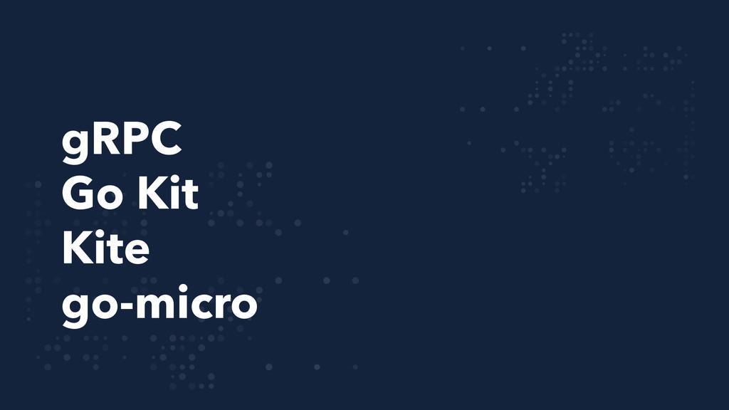gRPC Go Kit Kite go-micro