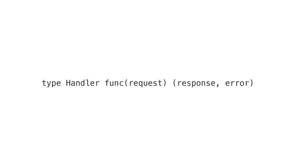 type Handler func(request) (response, error)