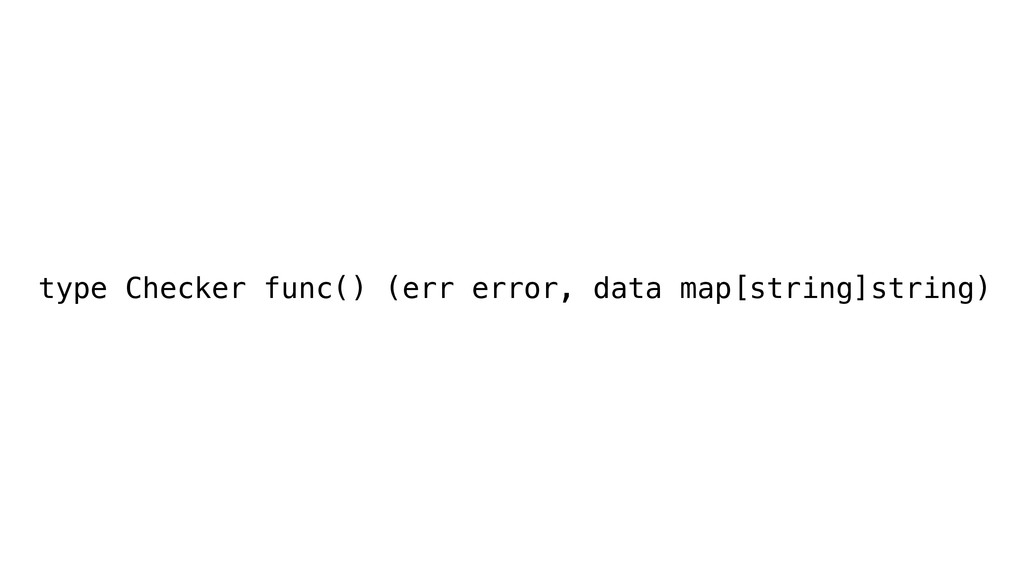 type Checker func() (err error, data map[string...