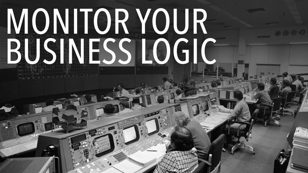 MONITOR YOUR BUSINESS LOGIC