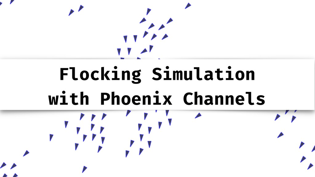 Flocking Simulation with Phoenix Channels