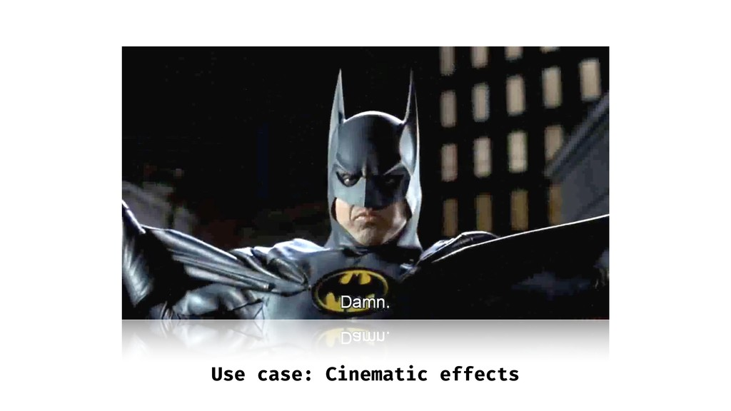 Use case: Cinematic effects