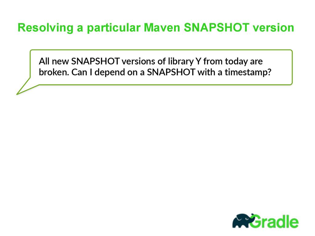 Resolving a particular Maven SNAPSHOT version A...