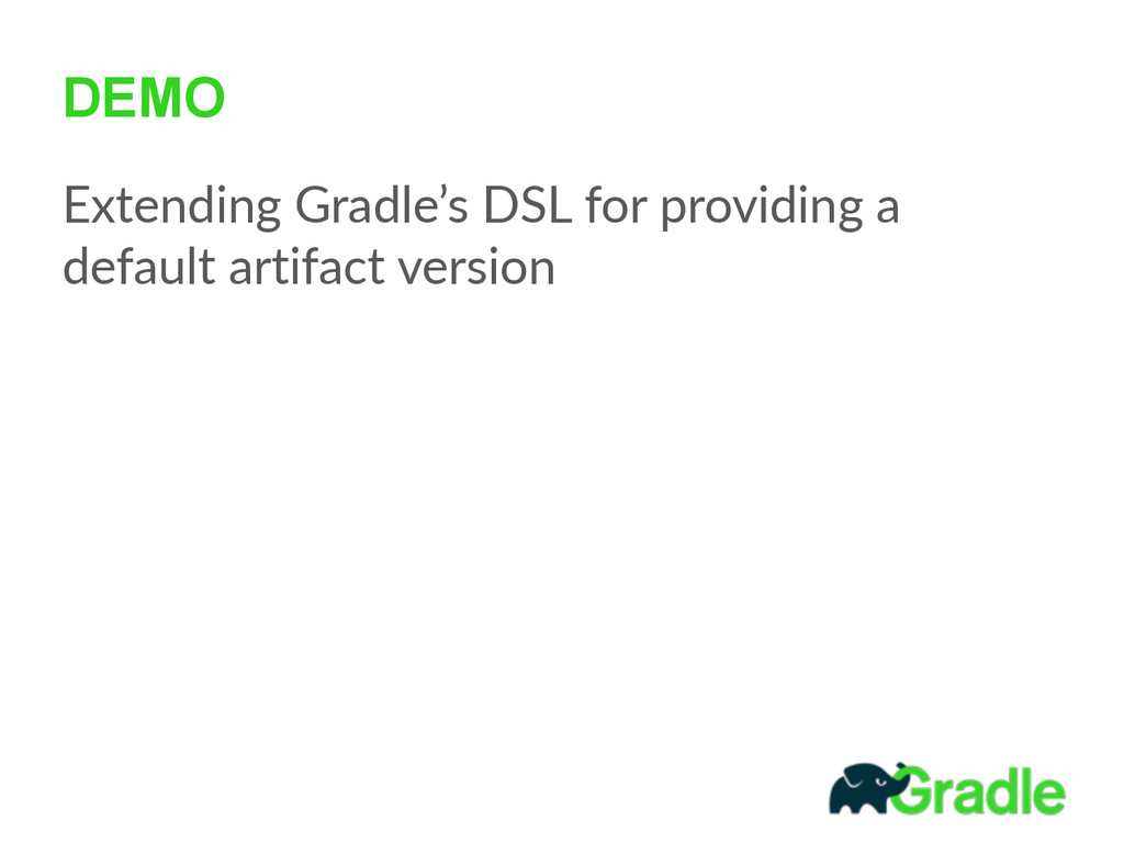 DEMO Extending  Gradle's  DSL  for  providing  ...