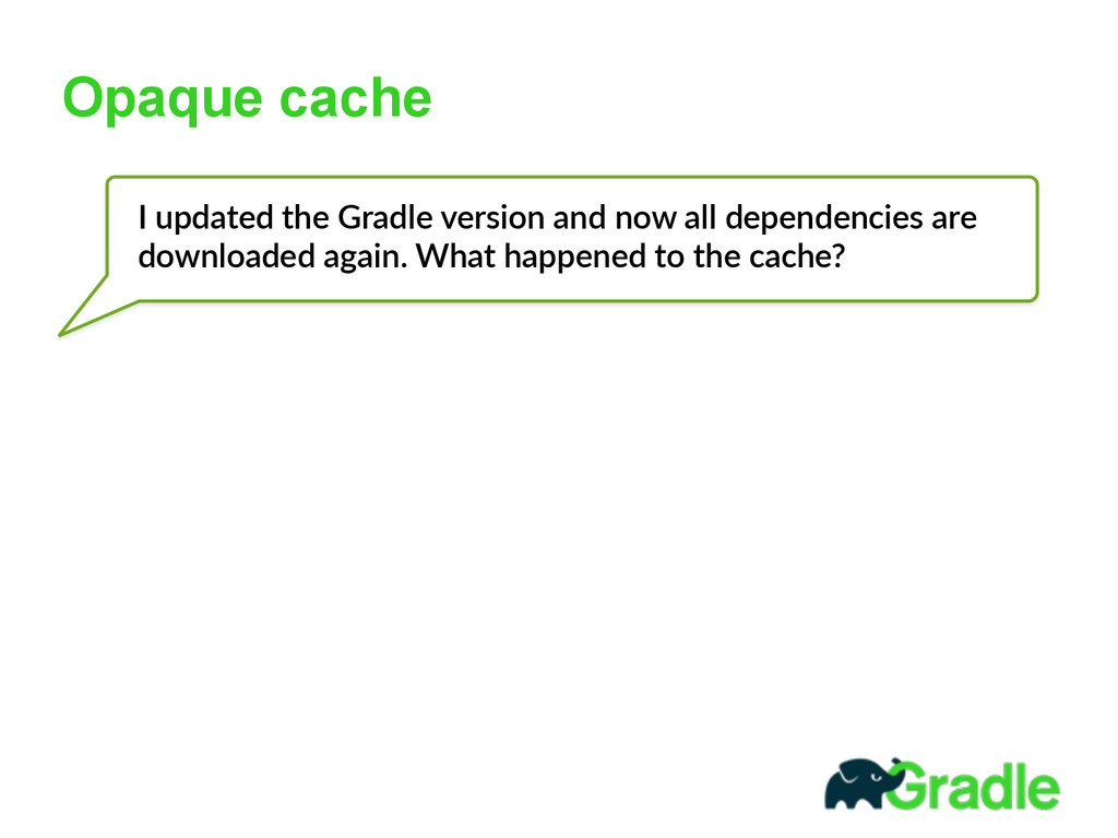 Opaque cache I  updated  the  Gradle  version  ...