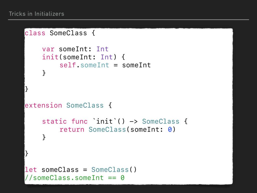 Tricks in Initializers class SomeClass { var so...