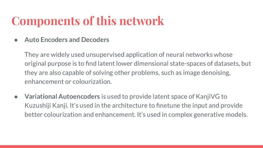 Components of this network ● Auto Encoders and ...