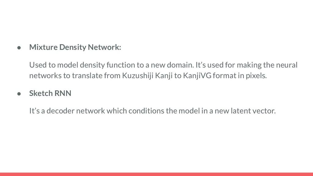● Mixture Density Network: Used to model densit...