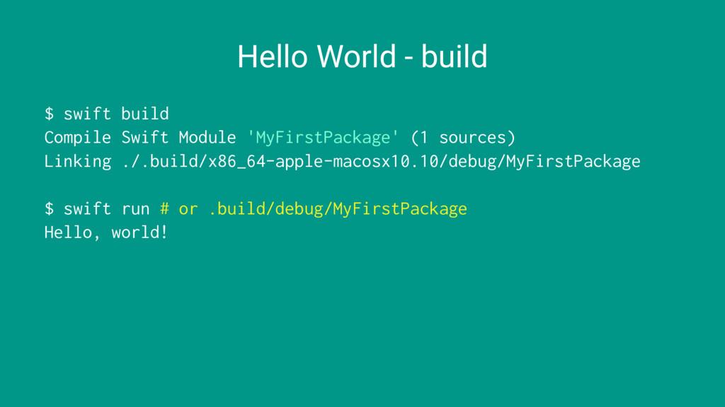 Hello World - build $ swift build Compile Swift...