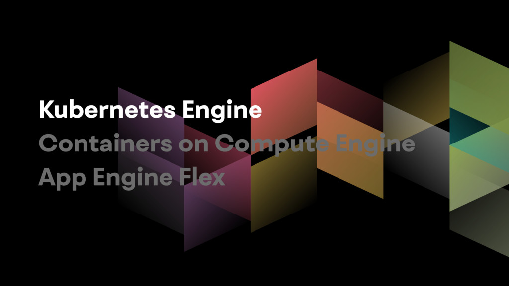Kubernetes Engine Containers on Compute Engine ...