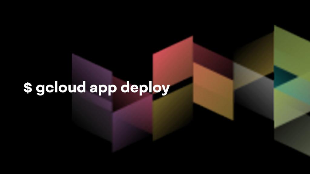 $ gcloud app deploy