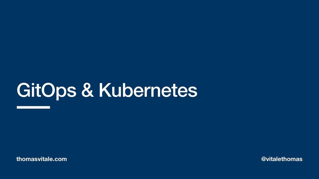 GitOps & Kubernetes thomasvitale.com @vitaletho...
