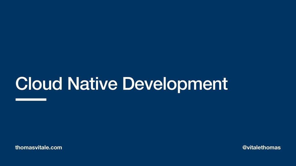 Cloud Native Development thomasvitale.com @vita...