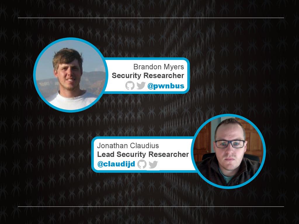 Brandon Myers Security Researcher @pwnbus Jonat...