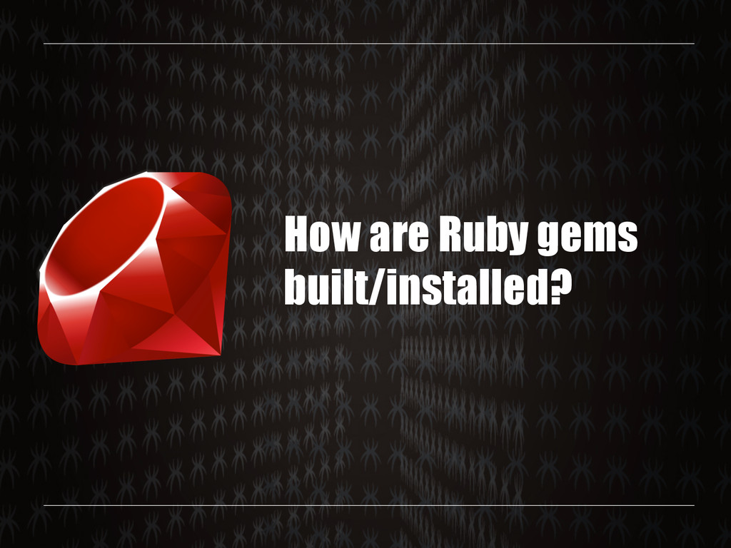 How are Ruby gems built/installed?