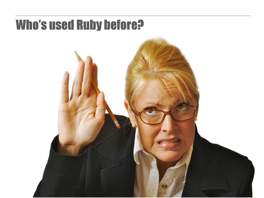 Who's used Ruby before?