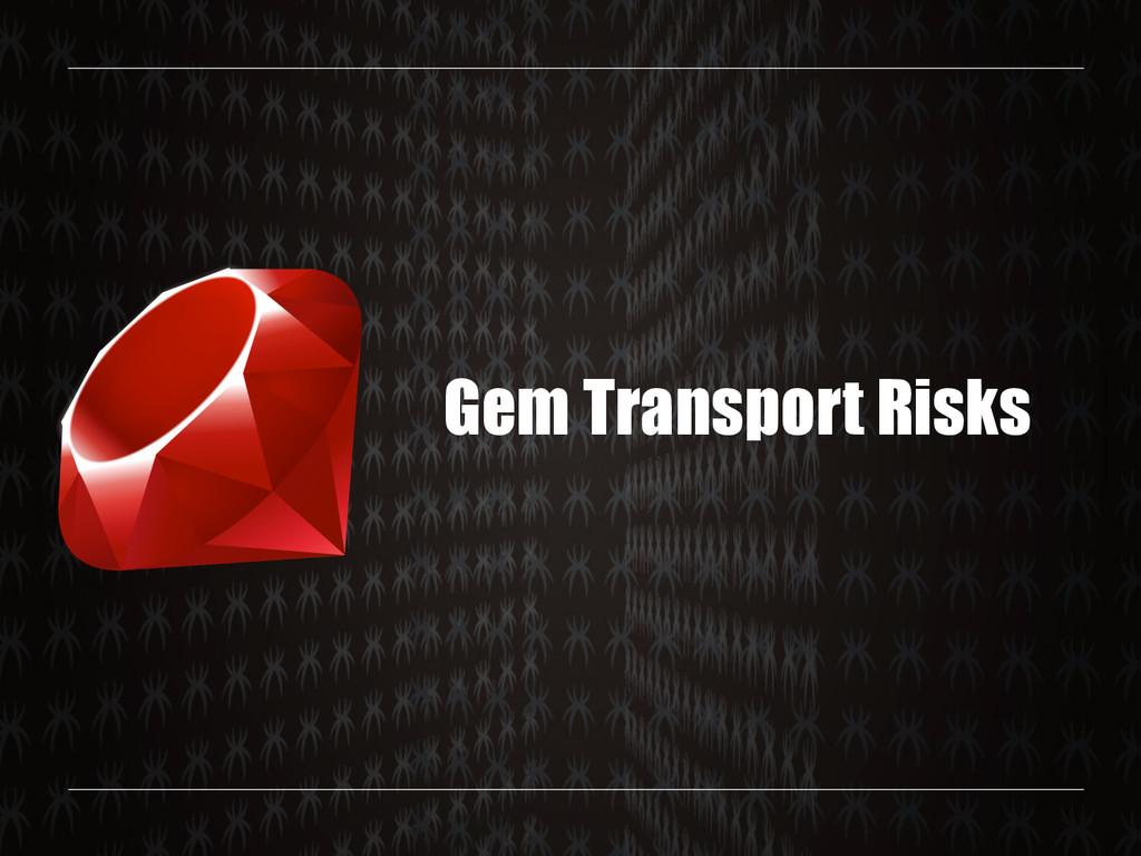 Gem Transport Risks