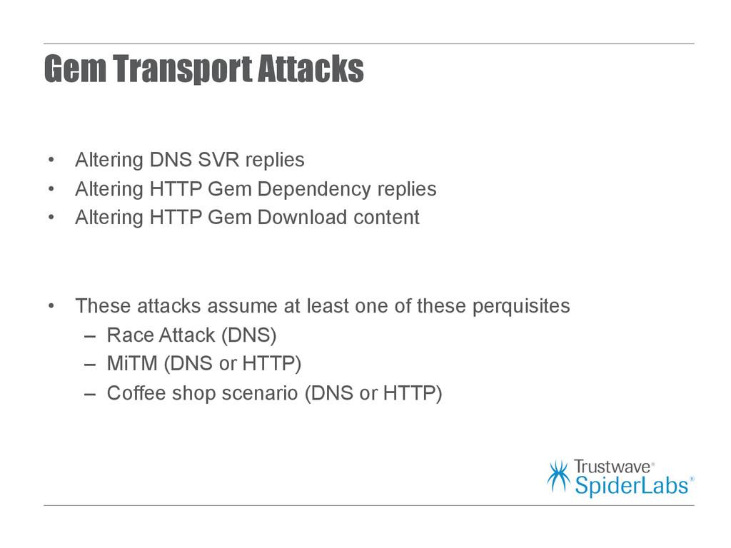 Gem Transport Attacks • Altering DNS SVR repli...