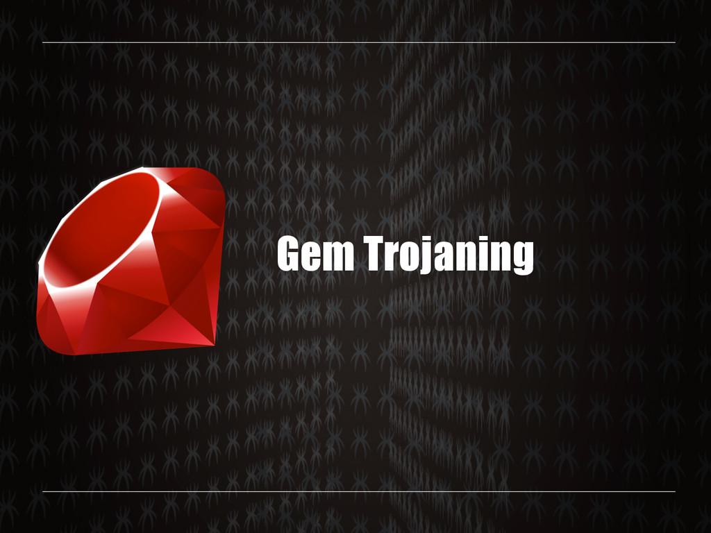 Gem Trojaning