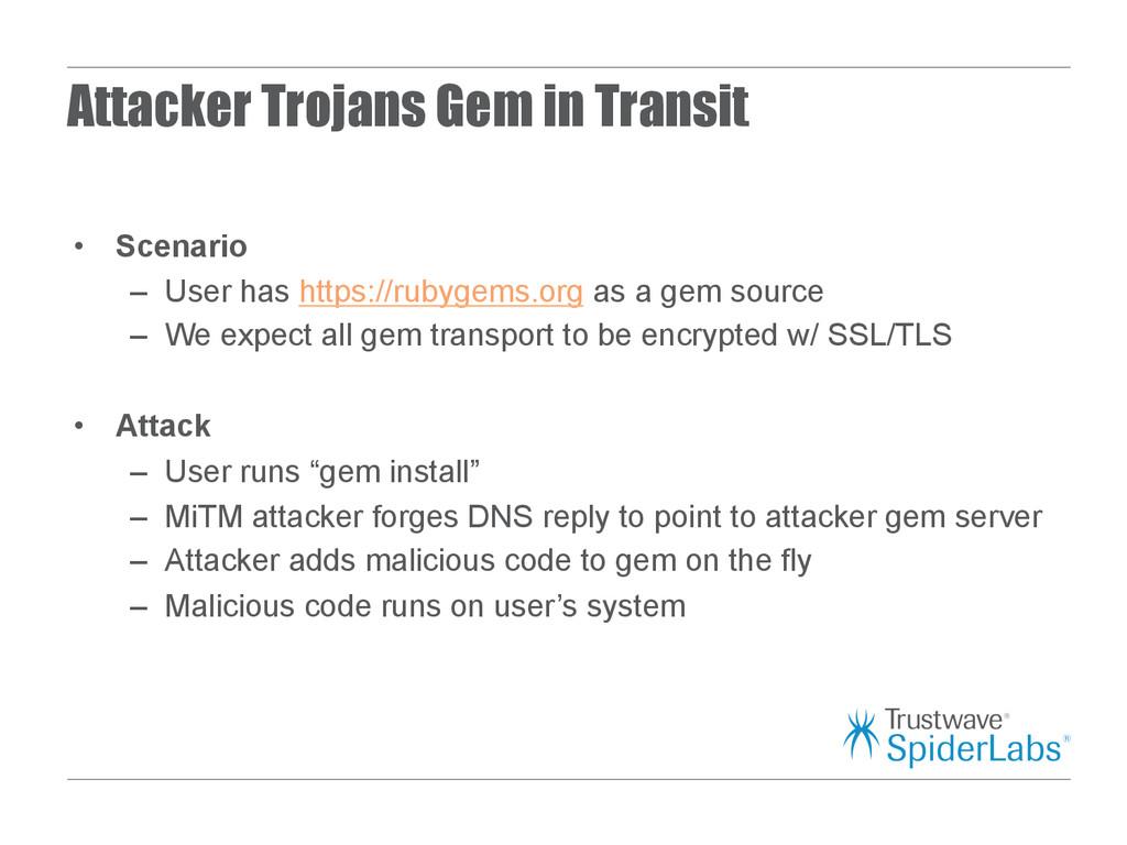 Attacker Trojans Gem in Transit • Scenario – ...
