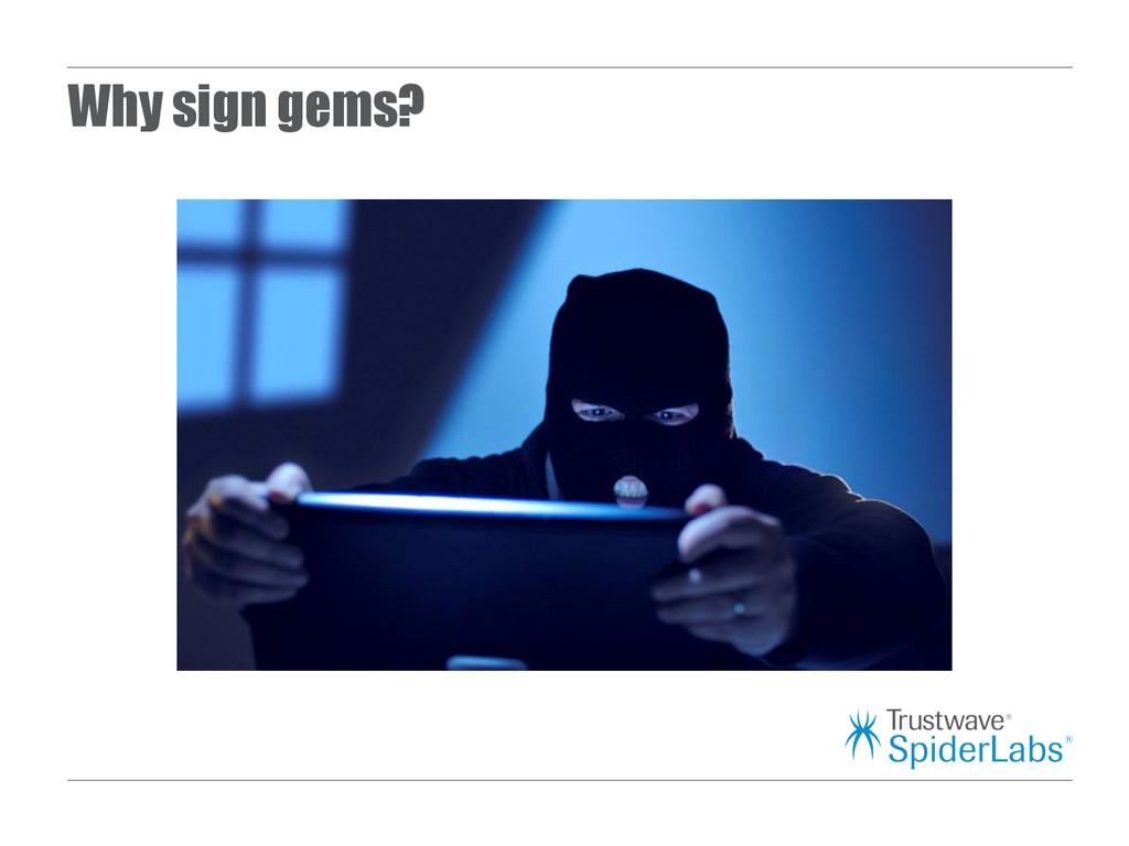 Why sign gems?
