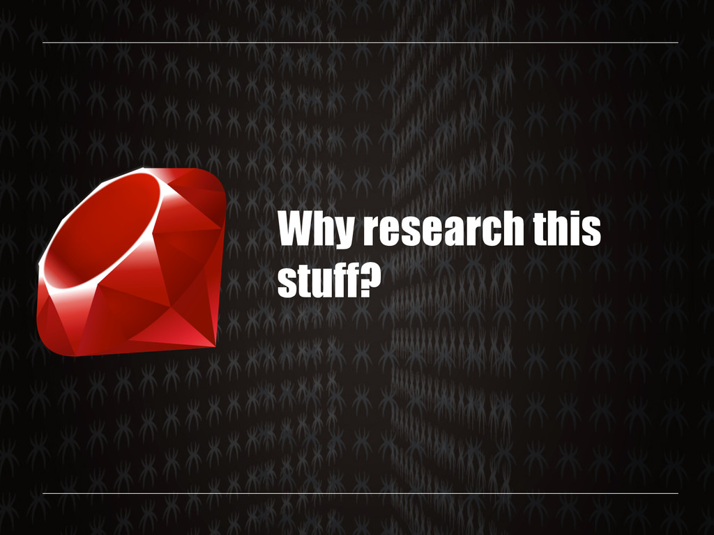 Why research this stuff?