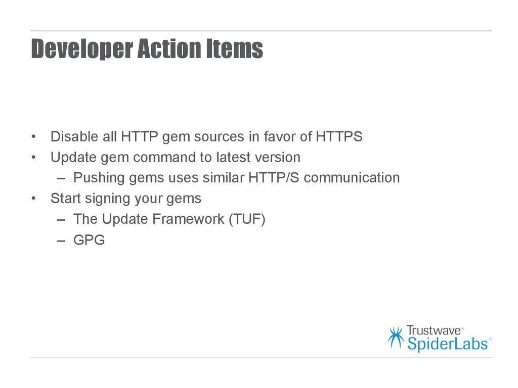 Developer Action Items • Disable all HTTP gem ...