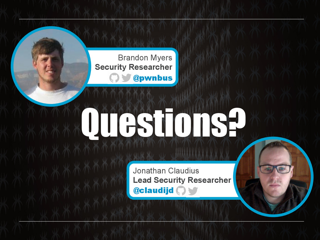 Questions? Brandon Myers Security Researcher @p...