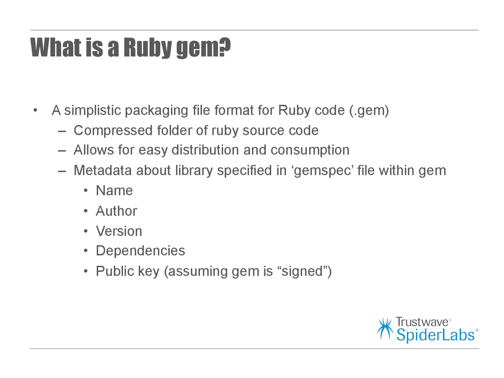 What is a Ruby gem? • A simplistic packaging f...