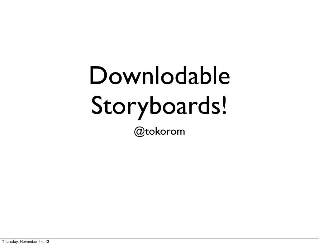Downlodable Storyboards! @tokorom Thursday, Nov...