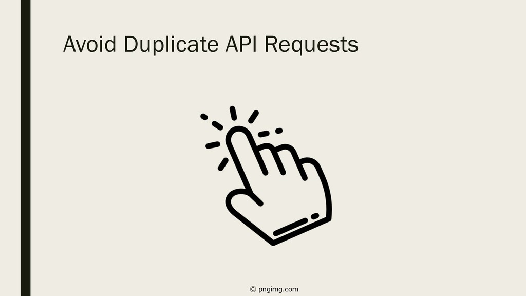 Avoid Duplicate API Requests