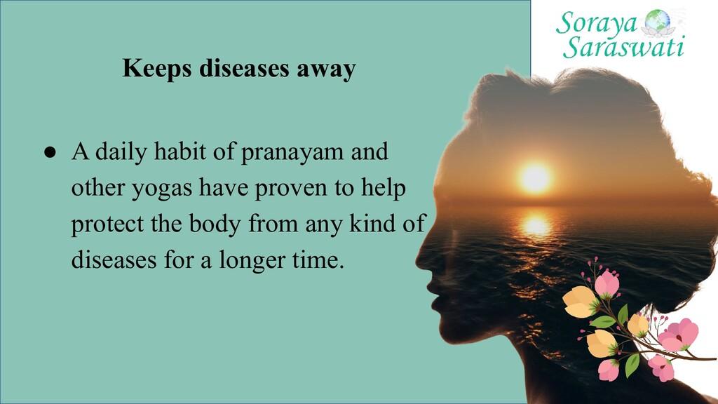 Keeps diseases away ● A daily habit of pranayam...