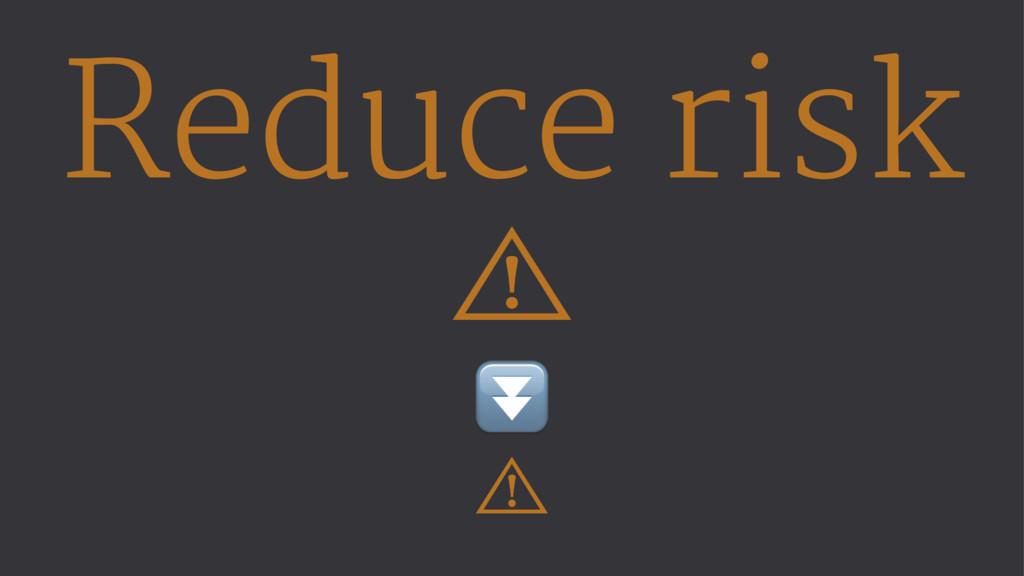 Reduce risk ⾠ ⏬ ⾠