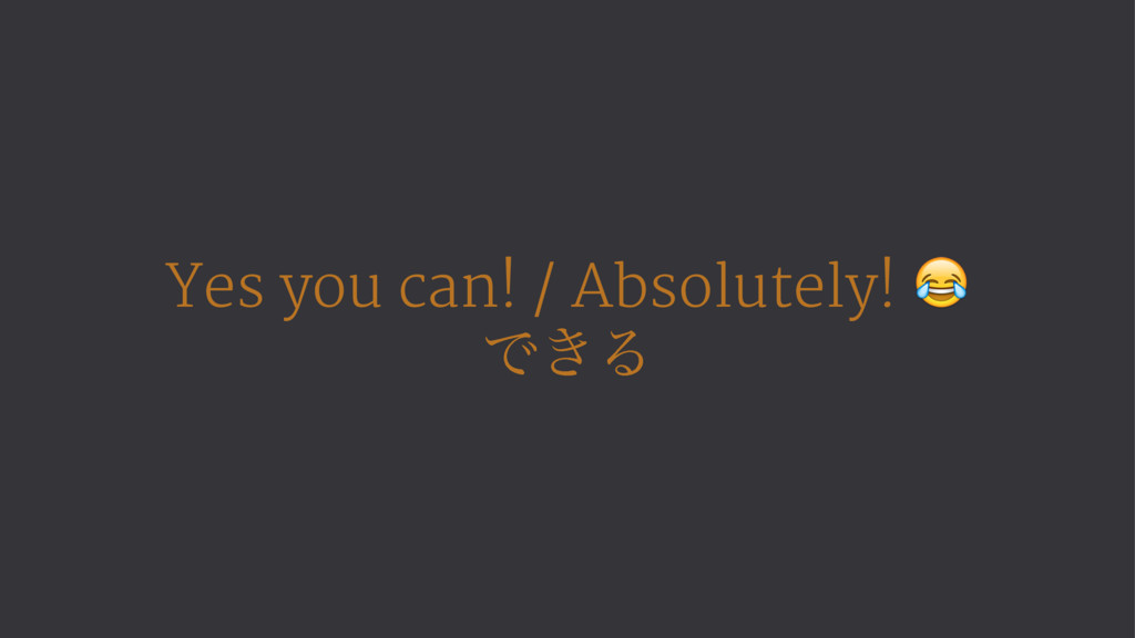Yes you can! / Absolutely! ! Ͱ͖Δ