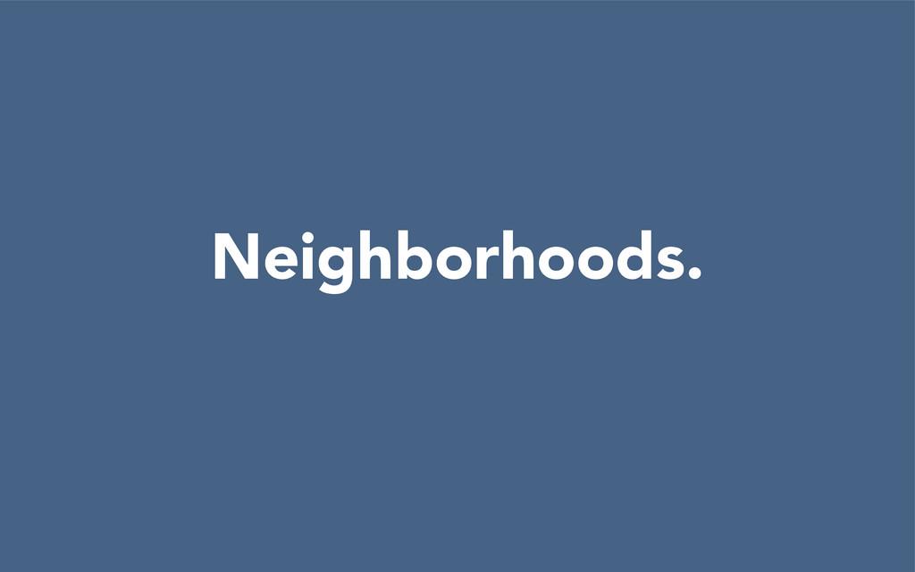 Neighborhoods.
