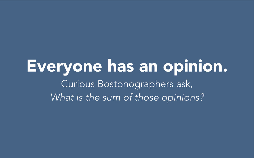 Everyone has an opinion. Curious Bostonographer...